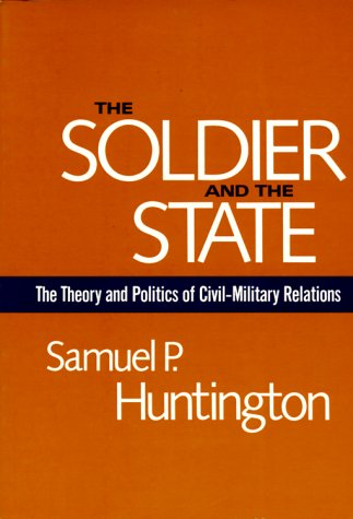 Soldier and the State The Theory and Politics of Civil-Military Relations  1957 9780674817364 Front Cover