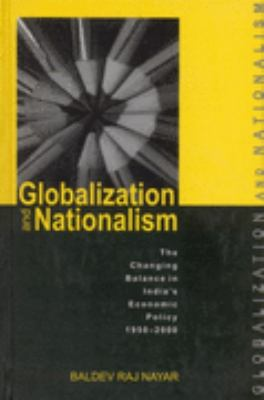 Globalization and Nationalism The Changing Balance in India's Economic Policy, 1950-2000  2001 9780761995364 Front Cover