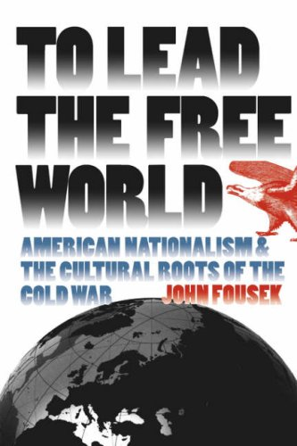 To Lead the Free World American Nationalism and the Cultural Roots of the Cold War  2000 edition cover
