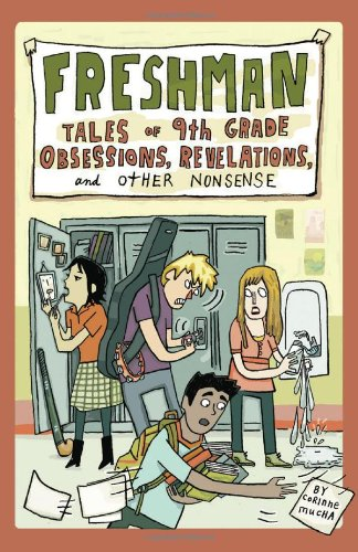 Freshman Tales of 9th Grade Obsessions, Revelations, and Other Nonsense  2011 9780981973364 Front Cover