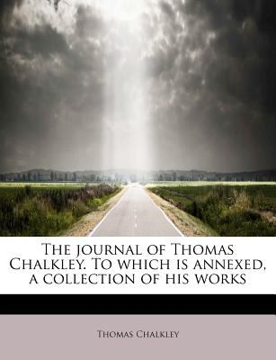 Journal of Thomas Chalkley to Which Is Annexed, a Collection of His Works  N/A 9781115865364 Front Cover
