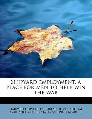 Shipyard Employment, a Place for Men to Help Win the War N/A 9781116178364 Front Cover