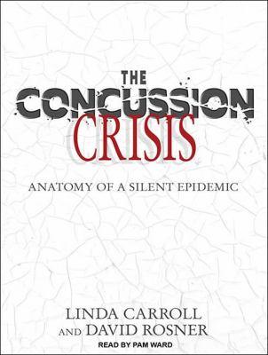The Concussion Crisis: Anatomy of a Silent Epidemic Library Edition  2011 edition cover