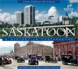 Saskatoon: A History in Photographs  2006 9781550503364 Front Cover
