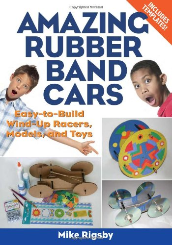 Amazing Rubber Band Cars Easy-to-build Wind-up Racers, Models, and Toys  2007 9781556527364 Front Cover
