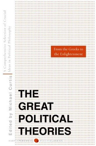 Great Political Theories A Comprehensive Selection of the Crucial Ideas in Political Philosophy from the Greeks to the Enlightenment  2008 edition cover