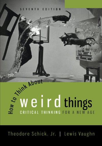 How to Think About Weird Things: Critical Thinking for a New Age 7th 2013 9780078038365 Front Cover