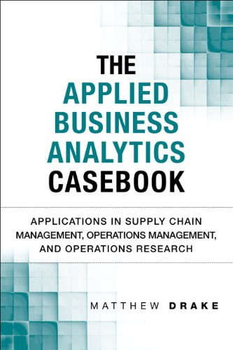 Applied Business Analytics Casebook Applications in Supply Chain Management, Operations Management, and Operations Research  2014 9780133407365 Front Cover