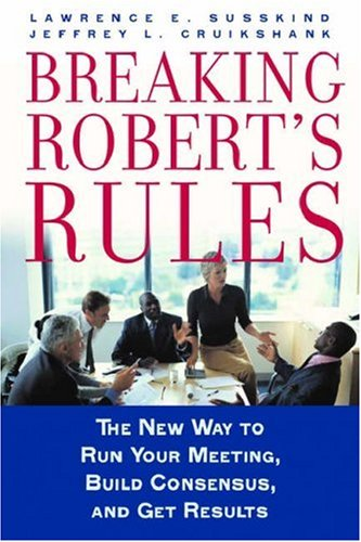 Breaking Robert's Rules The New Way to Run Your Meeting, Build Consensus, and Get Results  2006 edition cover