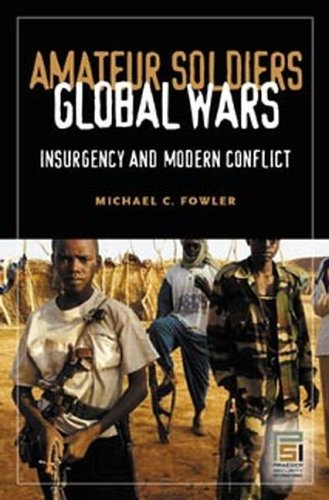 Amateur Soldiers, Global Wars Insurgency and Modern Conflict  2005 9780275981365 Front Cover