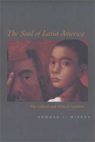 Soul of Latin America The Cultural and Political Tradition  2003 9780300098365 Front Cover