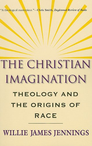 Christian Imagination Theology and the Origins of Race  2011 edition cover