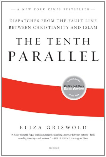 Tenth Parallel Dispatches from the Fault Line Between Christianity and Islam N/A edition cover