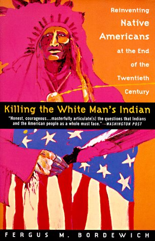 Killing the White Man's Indian Reinventing Native Americans at the End of the Twentieth Century N/A edition cover