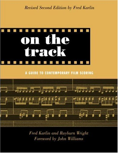 On the Track A Guide to Contemporary Film Scoring 2nd 2004 (Revised) edition cover