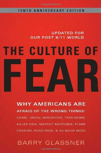 Culture of Fear Why Americans Are Afraid of the Wrong Things - Crime, Drugs, Minorities, Teen Moms, Killer Kids, Mutant Microbes, Plane Crashes, Road Rage, and So Much More  2010 (Revised) edition cover