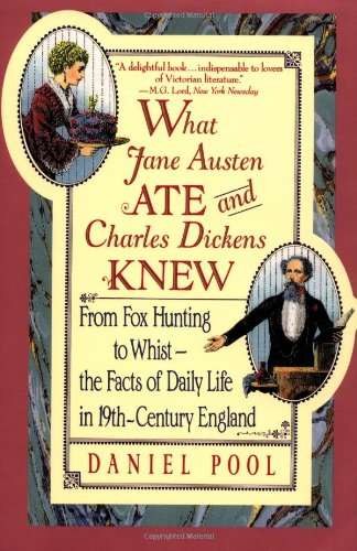 What Jane Austen Ate and Charles Dickens Knew From Fox Hunting to Whist-The Facts of Daily Life in Nineteenth-Century England  1994 (Reprint) edition cover
