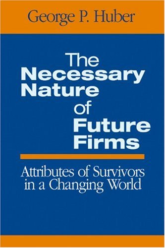 Necessary Nature of Future Firms Attributes of Survivors in a Changing World  2004 edition cover
