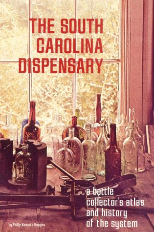South Carolina Dispensary : A Bottle Collector's Atlas and History of the System Reprint  9780878441365 Front Cover