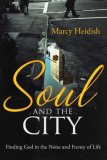 Soul and the City Finding God in the Noise and Frenzy of Life  2008 9781400074365 Front Cover