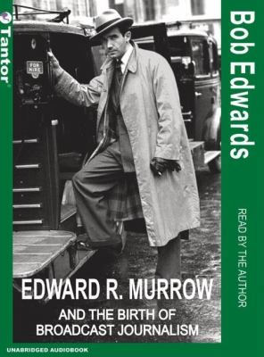 Edward R. Murrow: And The Birth Of Broadcast Journalism, Library Edition  2005 9781400131365 Front Cover