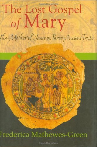 Lost Gospel of Mary The Mother of Jesus in Three Ancient Texts  2006 9781557255365 Front Cover