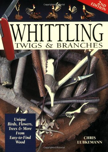 Whittling Twigs and Branches Unique Birds, Flowers, Trees and More from Easy-to-Find Wood 2nd 2004 edition cover