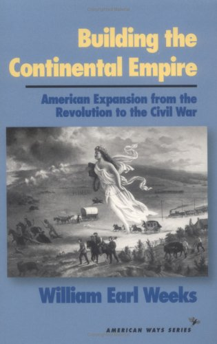 Building the Continental Empire American Expansion from the Revolution to the Civil War  1996 edition cover