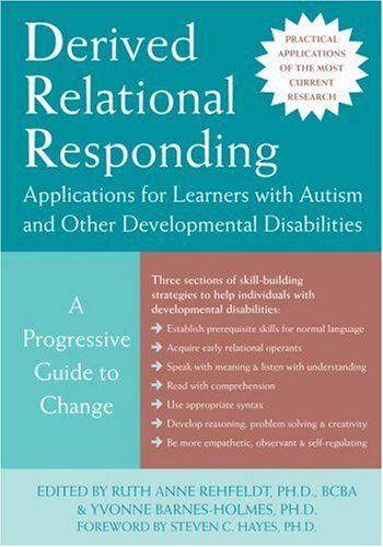 Derived Relational Responding Applications for Learners with Autism and Other Developmental Disabilities - A Progressive Guide to Change  2009 (Guide (Instructor's)) edition cover