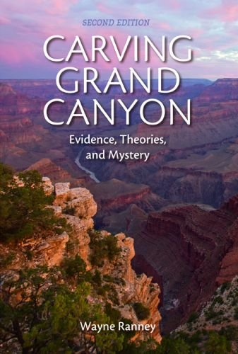 Carving Grand Canyon Evidence, Theories, and Mystery, Second Edition 2nd 2012 edition cover