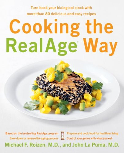 Cooking the RealAge (R) Way Turn Back Your Biological Clock with More Than 80 Delicious and Easy Recipes N/A 9780060009366 Front Cover