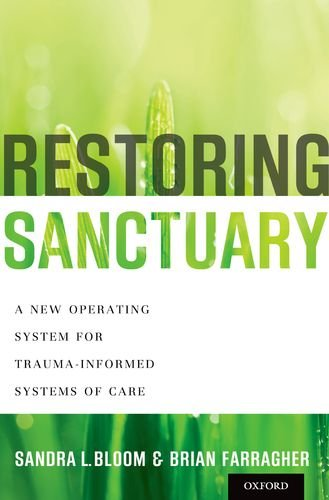 Restoring Sanctuary A New Operating System for Trauma-Informed Systems of Care  2013 edition cover