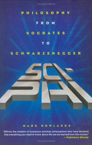 Sci-Phi Philosophy from Socrates to Schwarzenegger N/A edition cover