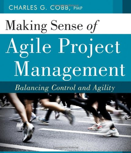 Making Sense of Agile Project Management Balancing Control and Agility  2011 9780470943366 Front Cover