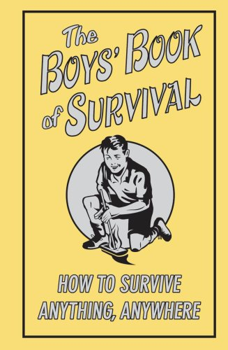 Boys' Book of Survival How to Survive Anything, Anywhere  2009 9780545085366 Front Cover