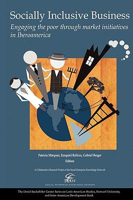 Socially Inclusive Business Engaging the Poor Through Market Initiatives in Iberoamerica  2010 9780674053366 Front Cover