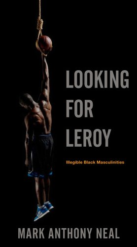 Looking for Leroy Illegible Black Masculinities  2013 edition cover