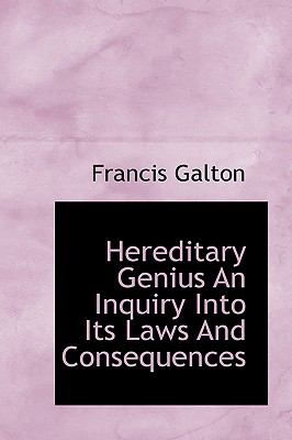 Hereditary Genius an Inquiry into Its Laws and Consequences N/A 9781113753366 Front Cover