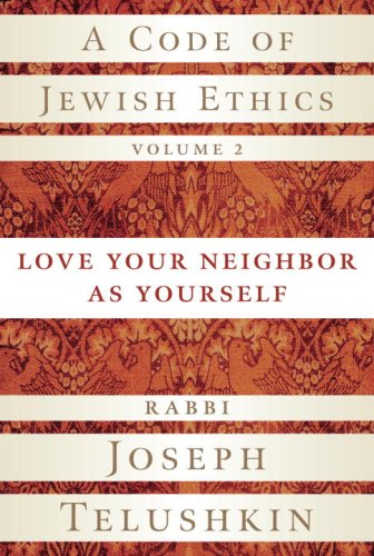 Code of Jewish Ethics, Volume 2 Love Your Neighbor As Yourself  2006 9781400048366 Front Cover