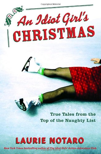 Idiot Girl's Christmas True Tales from the Top of the Naughty List  2005 9781400064366 Front Cover