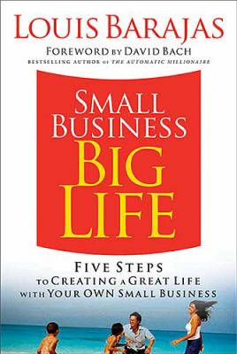 Small Business, Big Life Five Steps to Creating a Great Life with Your Own Small Business  2007 9781401603366 Front Cover