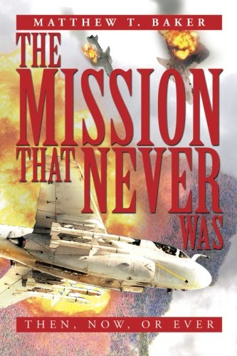 Mission That Never Was Then, Now, or Ever  2013 9781483672366 Front Cover