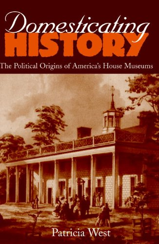 Domesticating History The Political Origins of America's House Museums N/A edition cover