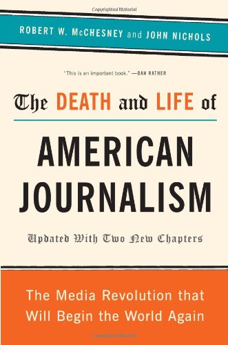 Death and Life of American Journalism The Media Revolution That Will Begin the World Again  2011 edition cover