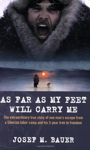 As Far as My Feet Will Carry Me The Extraordinary True Story of One Man's Escape from a Siberian Labor Camp and His 3-Year Trek to Freedom  2008 edition cover