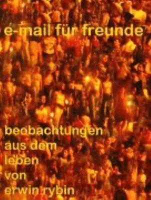 e-mails für freunde: beobachtungen aus dem Leben von Erwin Rybin N/A 9783833002366 Front Cover