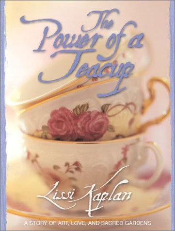 Power of a Teacup A Story of Art, Love, and Sacred Gardens  2002 9780060086367 Front Cover