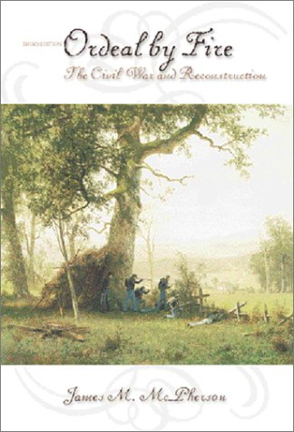 Ordeal by Fire The Civil War and Reconstruction 3rd 2001 (Revised) edition cover