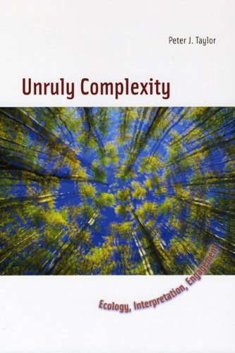 Unruly Complexity Ecology, Interpretation, Engagement  2005 9780226790367 Front Cover