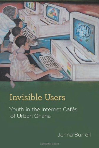 Invisible Users Youth in the Internet Caf�s of Urban Ghana  2012 edition cover